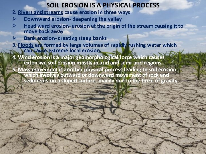 SOIL EROSION IS A PHYSICAL PROCESS 2. Rivers and streams cause erosion in three