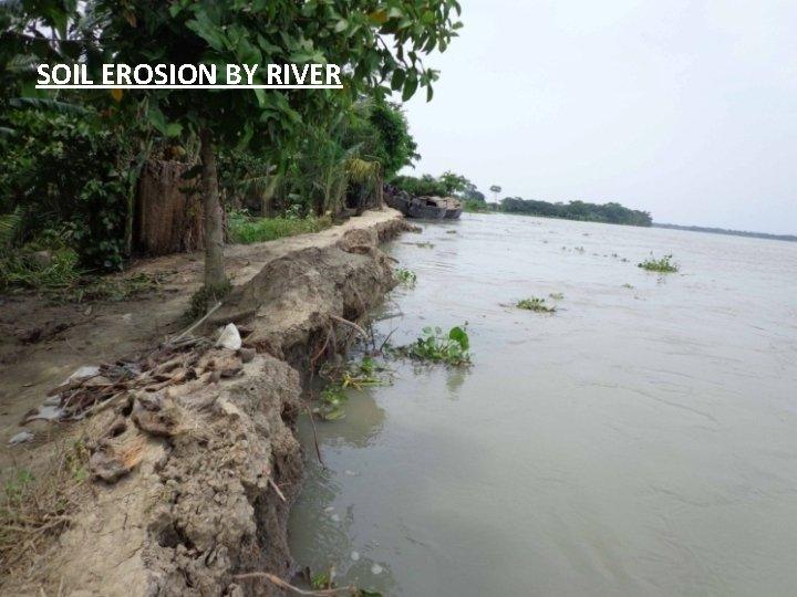 SOIL EROSION BY RIVER