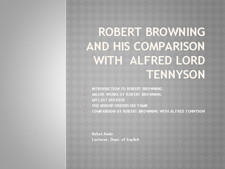ROBERT BROWNING AND HIS COMPARISON WITH ALFRED LORD TENNYSON • • INTRODUCTION TO ROBERT