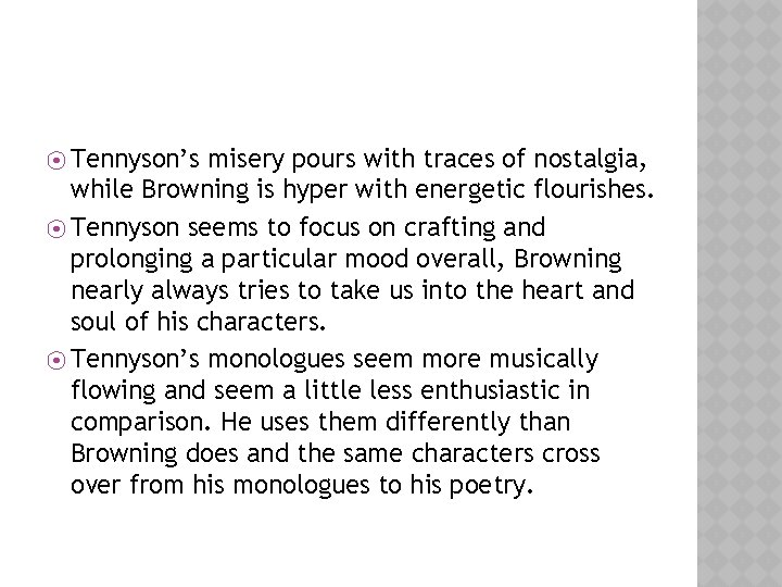 ⦿ Tennyson's misery pours with traces of nostalgia, while Browning is hyper with energetic