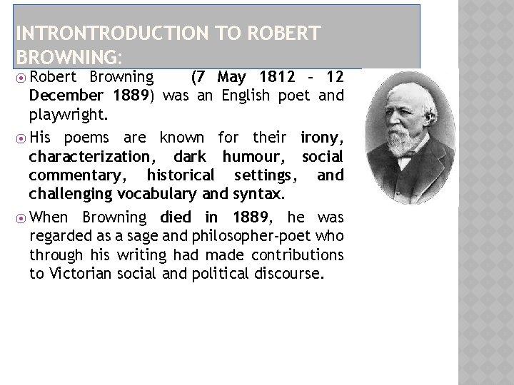 INTRODUCTION TO ROBERT BROWNING: Robert Browning (7 May 1812 – 12 December 1889) was