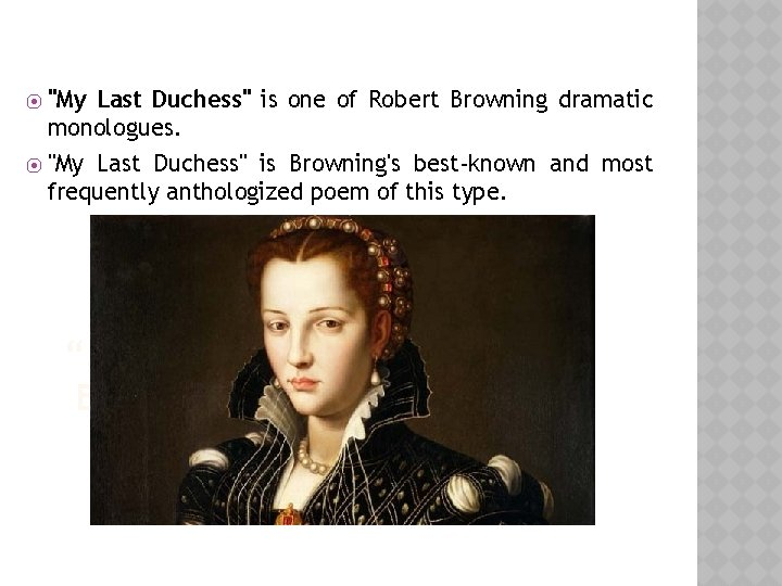 """""""My Last Duchess"""" is one of Robert Browning dramatic monologues. ⦿ """"My Last Duchess"""""""