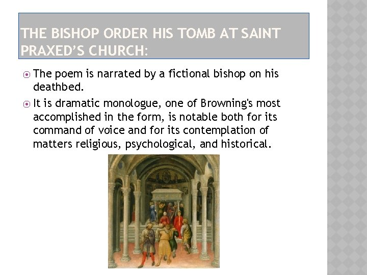 THE BISHOP ORDER HIS TOMB AT SAINT PRAXED'S CHURCH: The poem is narrated by