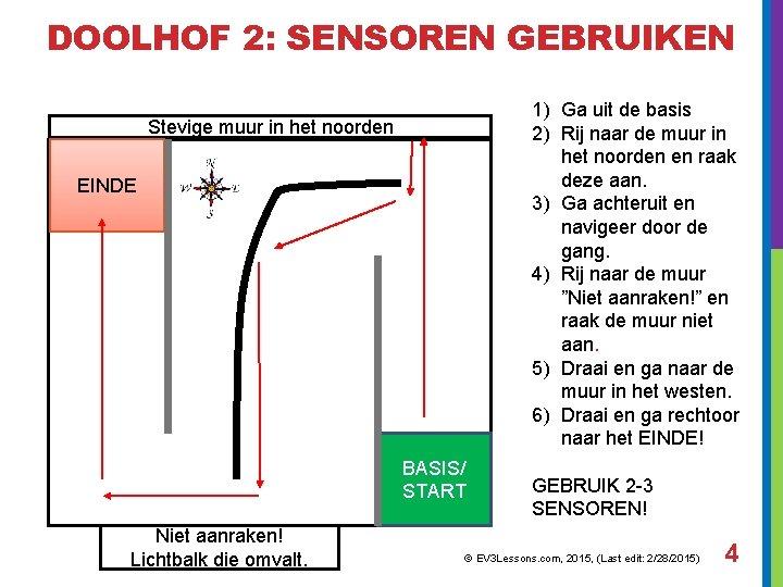 DOOLHOF 2: SENSOREN GEBRUIKEN 1) Ga uit de basis 2) Rij naar de muur