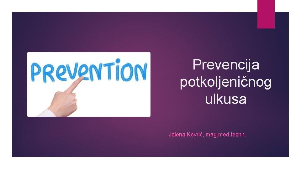 Prevencija potkoljeničnog ulkusa Jelena Kevrić, mag. med. techn.