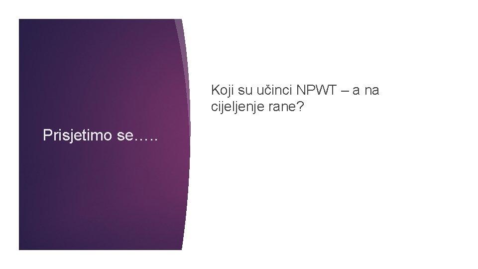 Koji su učinci NPWT – a na cijeljenje rane? Prisjetimo se…. .