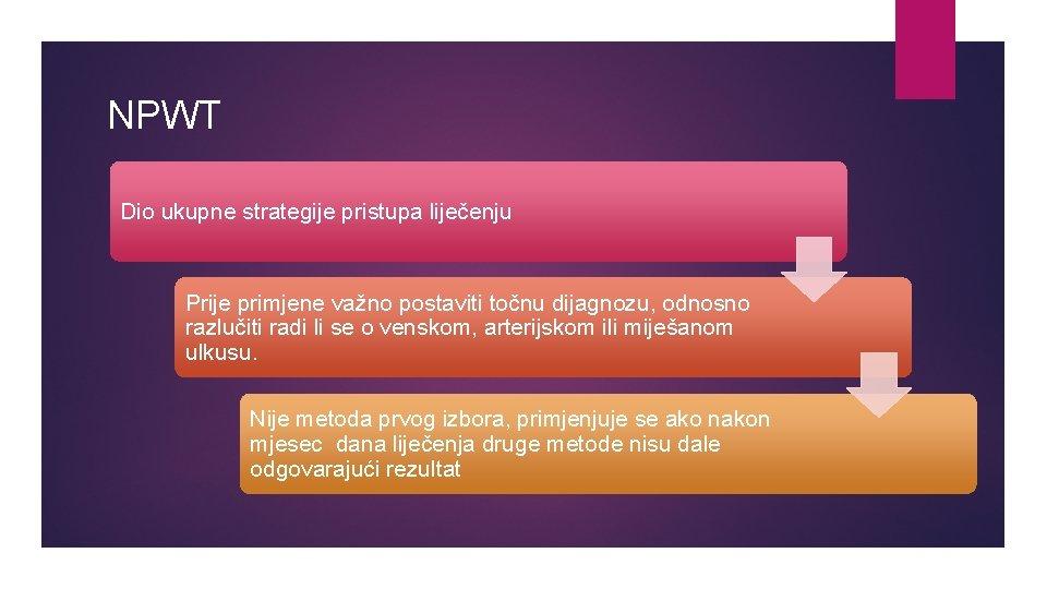 NPWT Dio ukupne strategije pristupa liječenju Prije primjene važno postaviti točnu dijagnozu, odnosno razlučiti