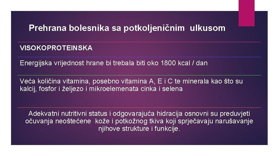 Prehrana bolesnika sa potkoljeničnim ulkusom VISOKOPROTEINSKA Energijska vrijednost hrane bi trebala biti oko 1800