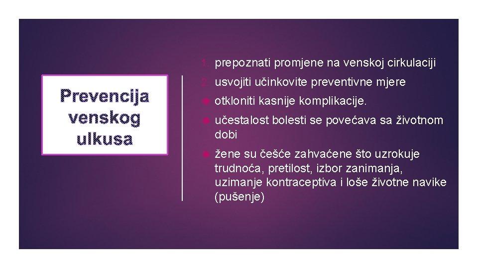 1. prepoznati promjene na venskoj cirkulaciji 2. usvojiti učinkovite preventivne mjere otkloniti kasnije komplikacije.