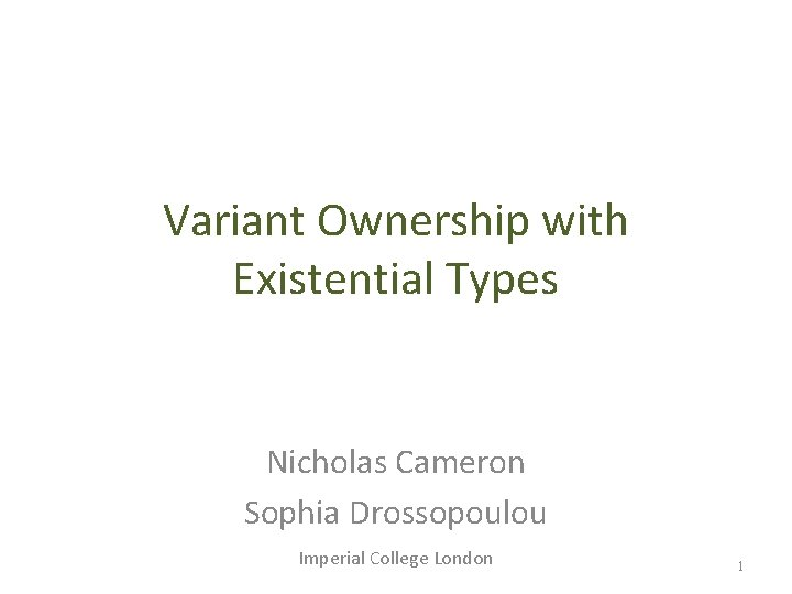 Variant Ownership with Existential Types Nicholas Cameron Sophia Drossopoulou Imperial College London 1