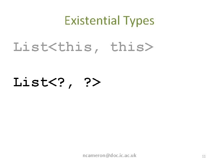 Existential Types List<this, this> List<? , ? > ncameron@doc. ic. ac. uk 11