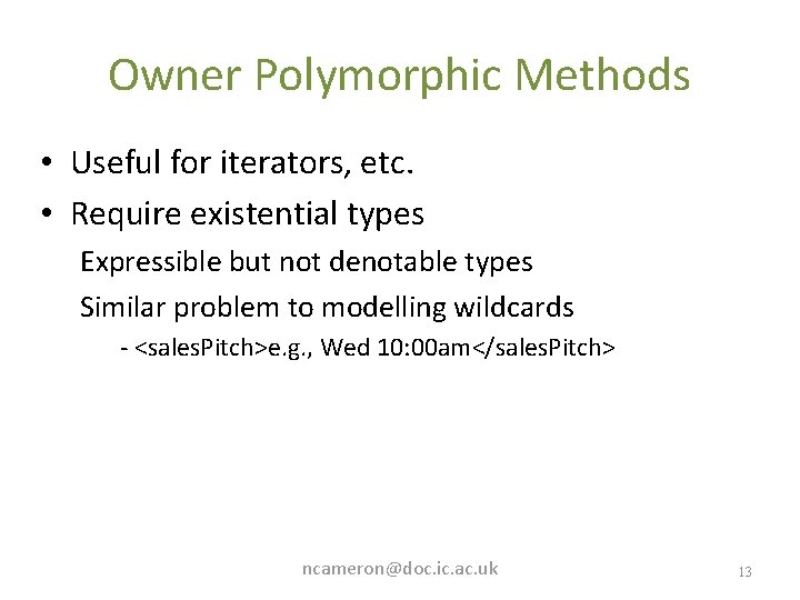 Owner Polymorphic Methods • Useful for iterators, etc. • Require existential types Expressible but