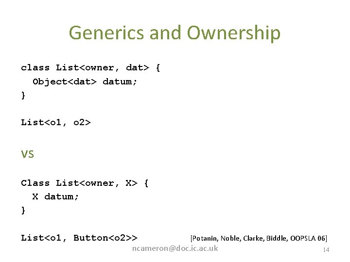 Generics and Ownership class List<owner, dat> { Object<dat> datum; } List<o 1, o 2>