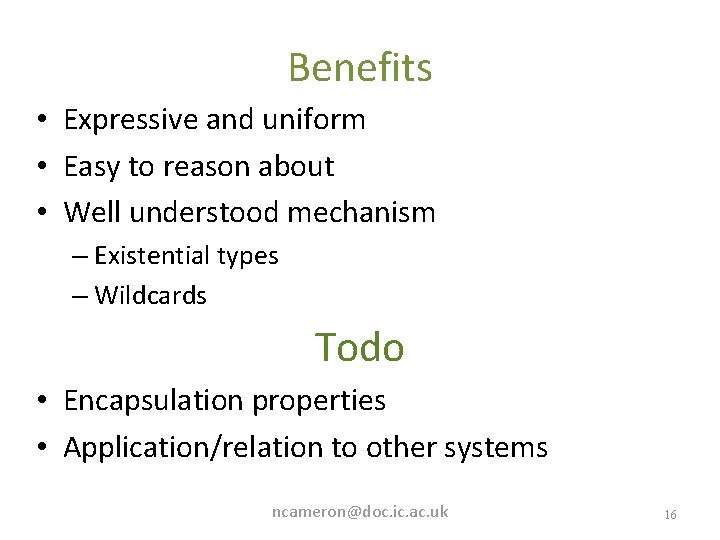 Benefits • Expressive and uniform • Easy to reason about • Well understood mechanism