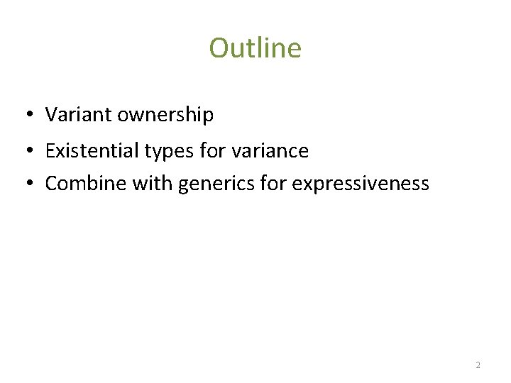 Outline • Variant ownership • Existential types for variance • Combine with generics for