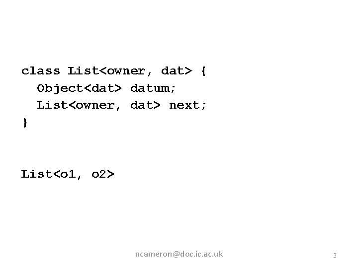 class List<owner, dat> { Object<dat> datum; List<owner, dat> next; } List<o 1, o 2>
