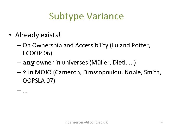 Subtype Variance • Already exists! – On Ownership and Accessibility (Lu and Potter, ECOOP