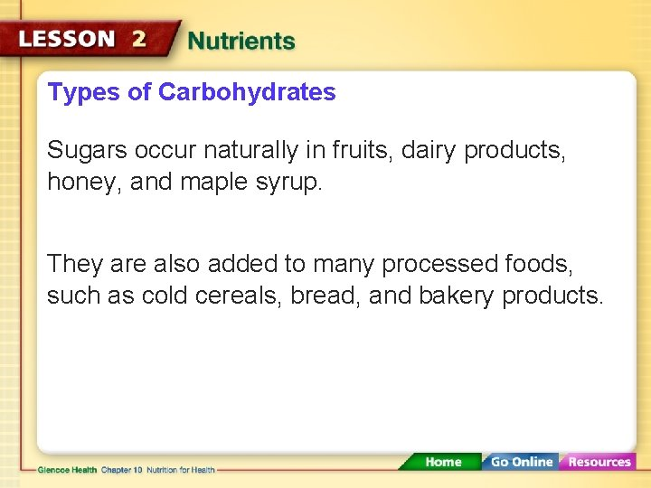 Types of Carbohydrates Sugars occur naturally in fruits, dairy products, honey, and maple syrup.