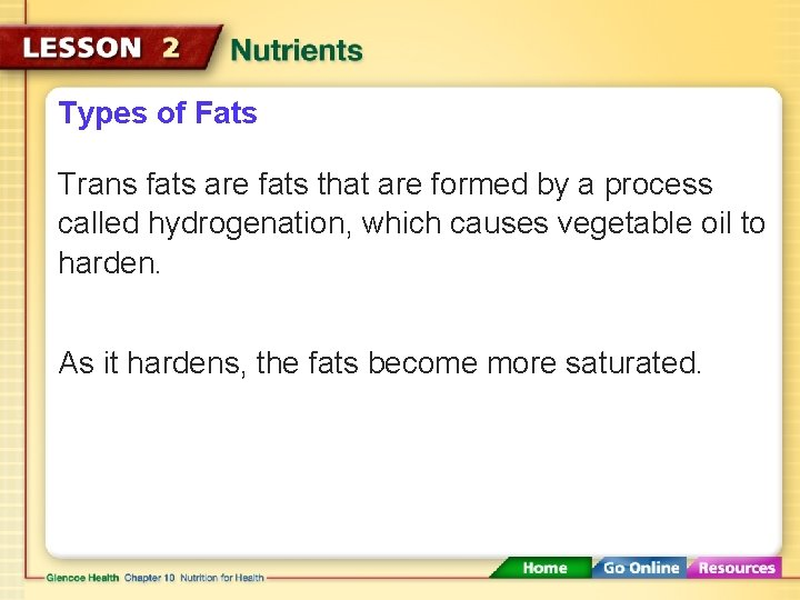 Types of Fats Trans fats are fats that are formed by a process called
