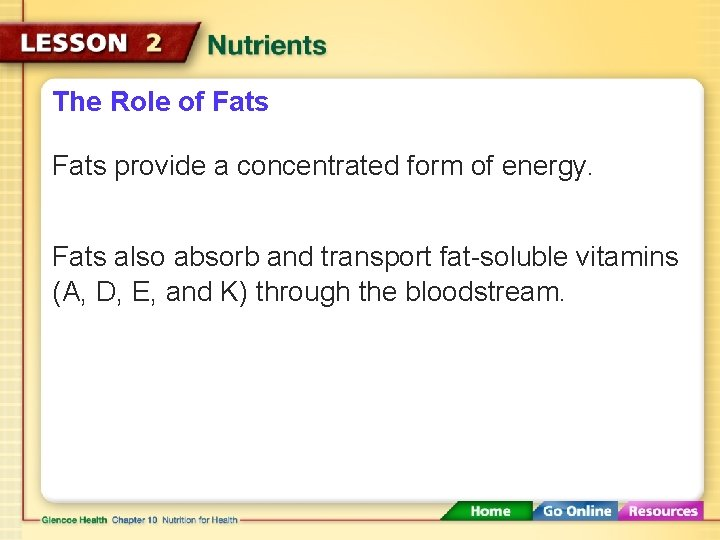 The Role of Fats provide a concentrated form of energy. Fats also absorb and