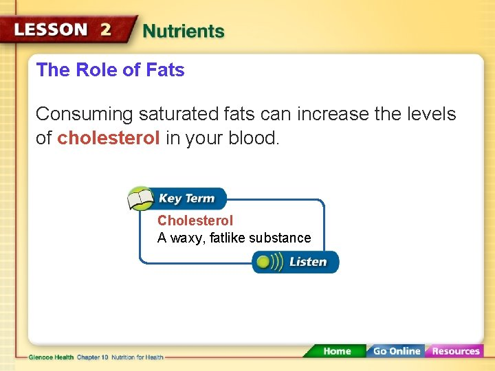 The Role of Fats Consuming saturated fats can increase the levels of cholesterol in