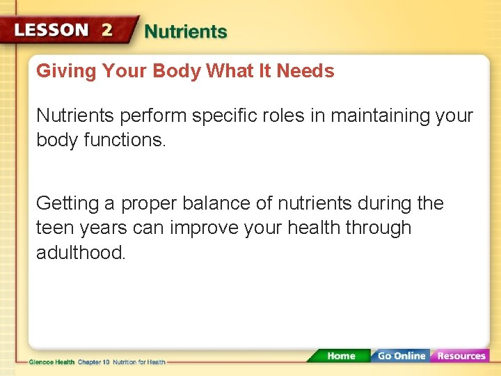 Giving Your Body What It Needs Nutrients perform specific roles in maintaining your body