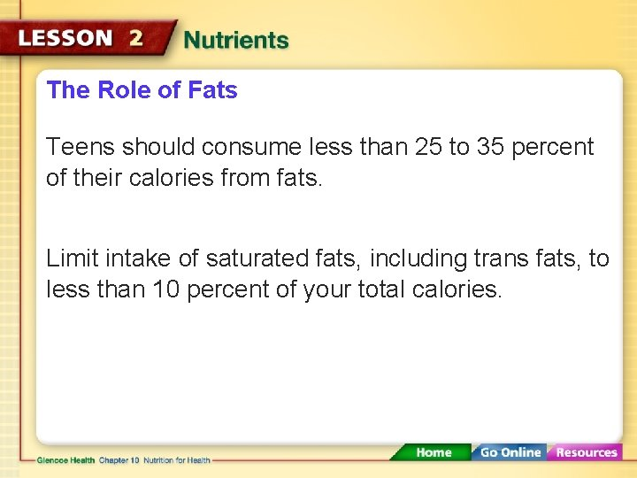 The Role of Fats Teens should consume less than 25 to 35 percent of
