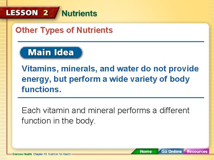 Other Types of Nutrients Vitamins, minerals, and water do not provide energy, but perform