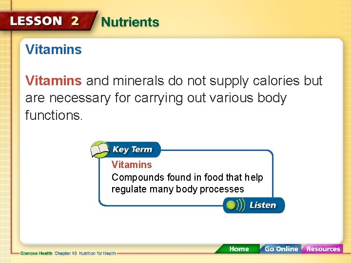 Vitamins and minerals do not supply calories but are necessary for carrying out various