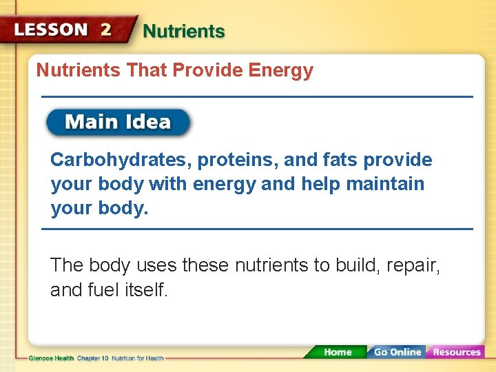 Nutrients That Provide Energy Carbohydrates, proteins, and fats provide your body with energy and