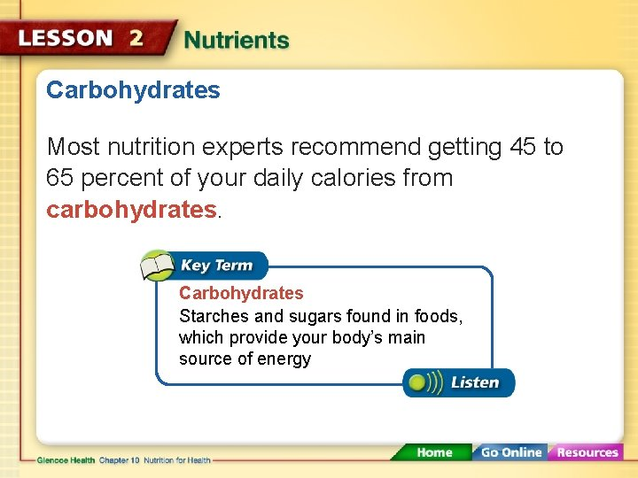 Carbohydrates Most nutrition experts recommend getting 45 to 65 percent of your daily calories