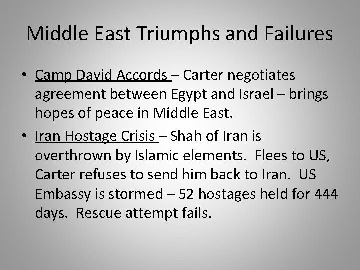 Middle East Triumphs and Failures • Camp David Accords – Carter negotiates agreement between