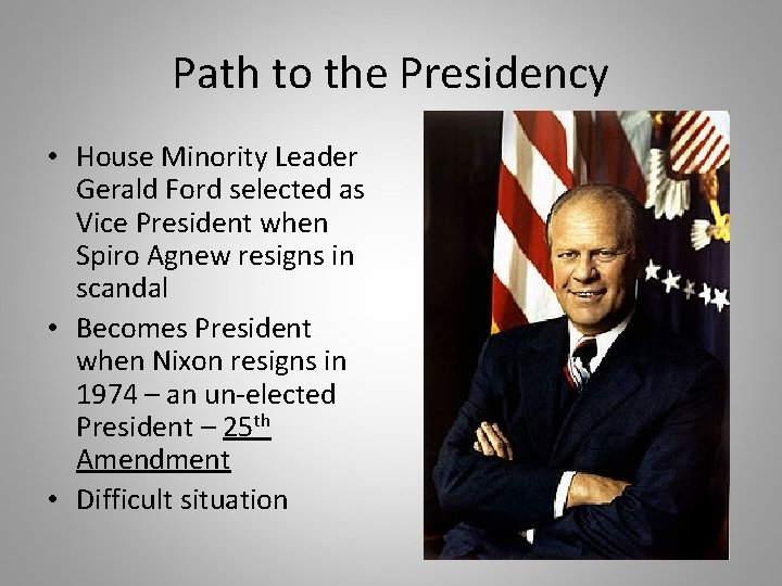 Path to the Presidency • House Minority Leader Gerald Ford selected as Vice President