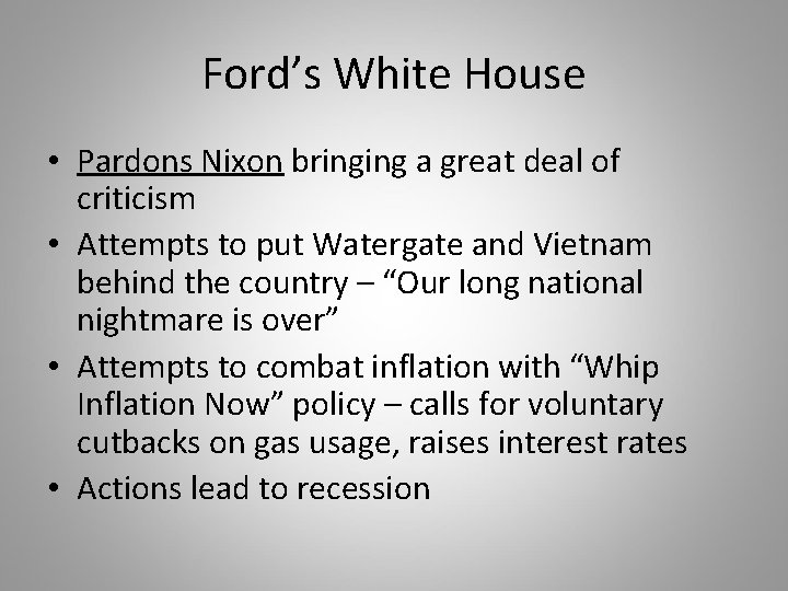 Ford's White House • Pardons Nixon bringing a great deal of criticism • Attempts