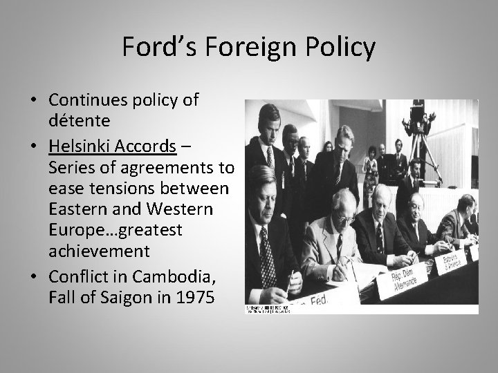 Ford's Foreign Policy • Continues policy of détente • Helsinki Accords – Series of