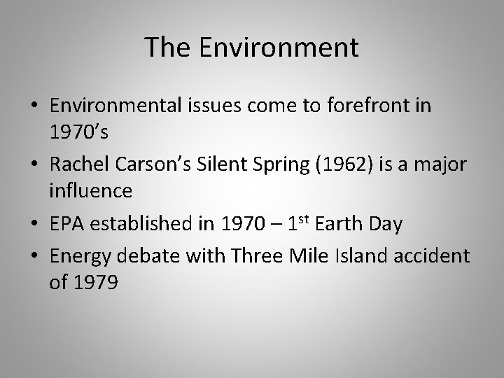 The Environment • Environmental issues come to forefront in 1970's • Rachel Carson's Silent