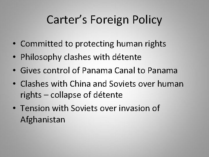 Carter's Foreign Policy Committed to protecting human rights Philosophy clashes with détente Gives control