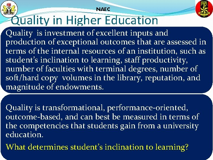 NAEC Quality in Higher Education Quality is investment of excellent inputs and production of