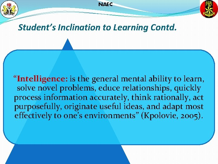 """NAEC Student's Inclination to Learning Contd. """"Intelligence: is the general mental ability to learn,"""
