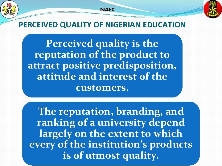 NAEC PERCEIVED QUALITY OF NIGERIAN EDUCATION Perceived quality is the reputation of the product