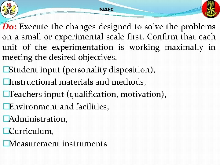 NAEC Do: Execute the changes designed to solve the problems on a small or