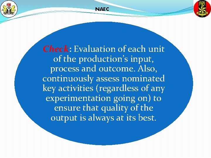 NAEC Check: Evaluation of each unit of the production's input, process and outcome. Also,
