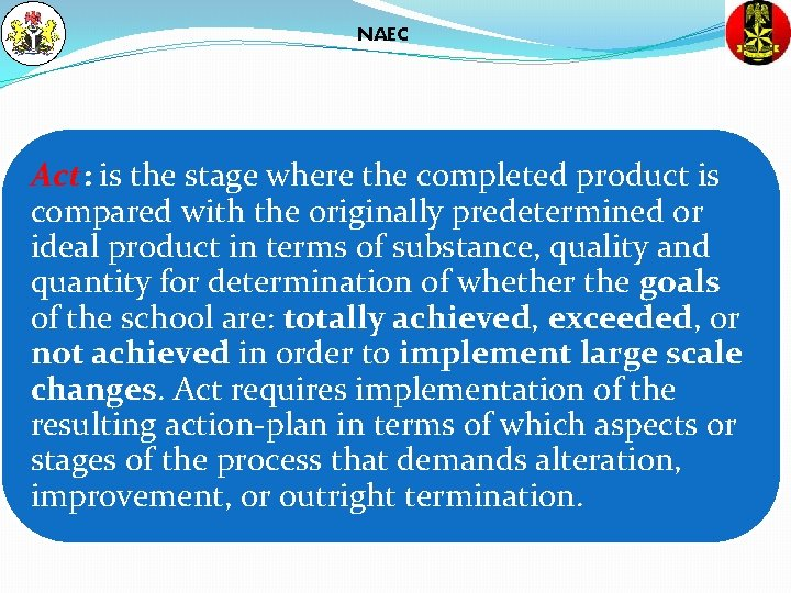 NAEC Act: is the stage where the completed product is compared with the originally