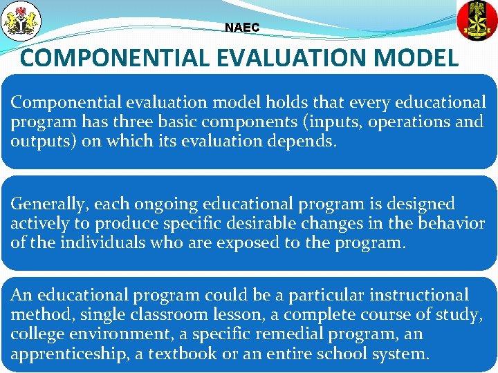 NAEC COMPONENTIAL EVALUATION MODEL Componential evaluation model holds that every educational program has three