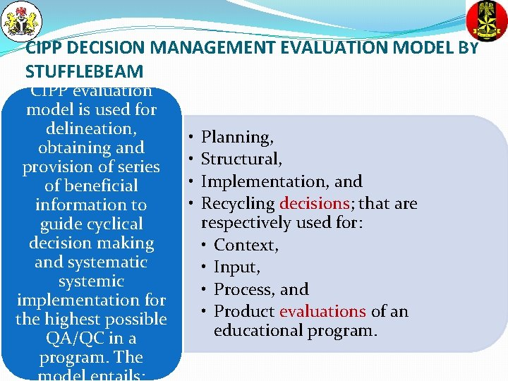 CIPP DECISION MANAGEMENT EVALUATION MODEL BY STUFFLEBEAM CIPP evaluation model is used for delineation,
