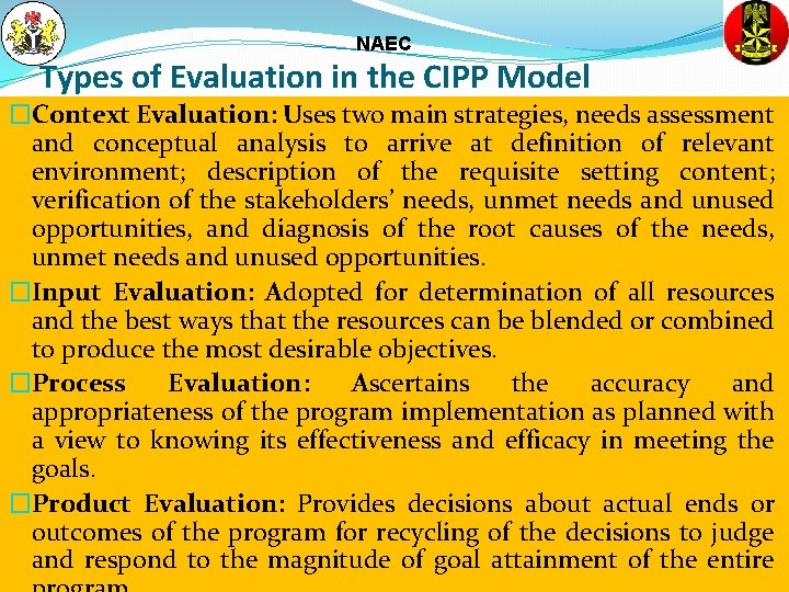 NAEC Types of Evaluation in the CIPP Model �Context Evaluation: Uses two main strategies,