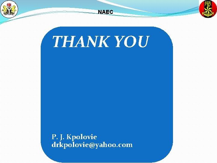 NAEC THANK YOU P. J. Kpolovie drkpolovie@yahoo. com