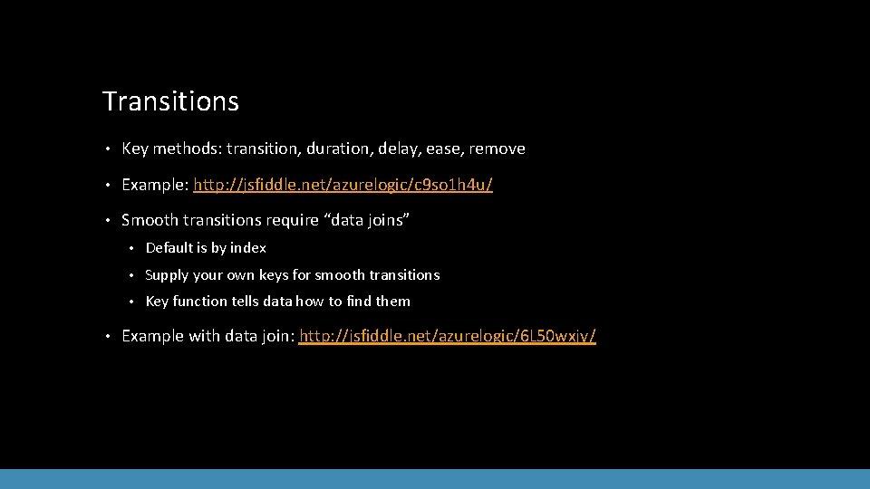 Transitions • Key methods: transition, duration, delay, ease, remove • Example: http: //jsfiddle. net/azurelogic/c