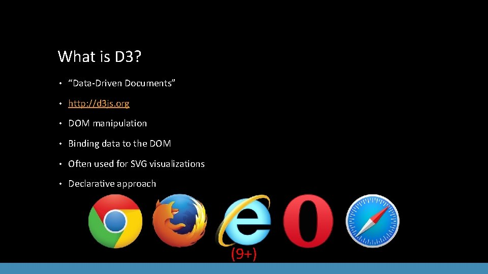 """What is D 3? • """"Data-Driven Documents"""" • http: //d 3 js. org •"""