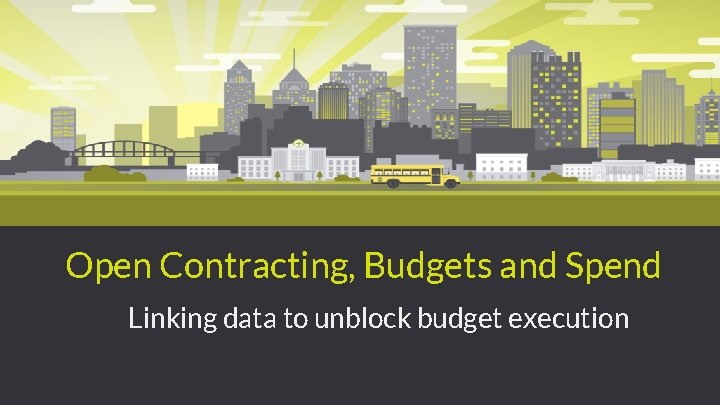 Open Contracting, Budgets and Spend Linking data to unblock budget execution